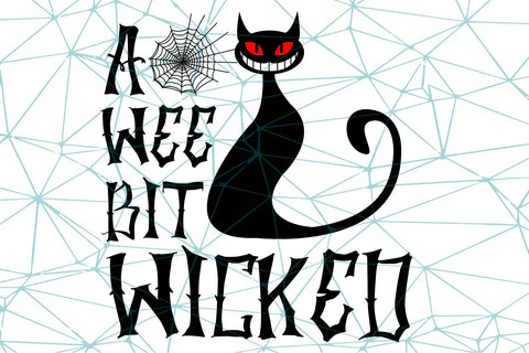 A wee bit wicked, black cat, halloween gift, PNG, DXF, EPS, PDF, SVG