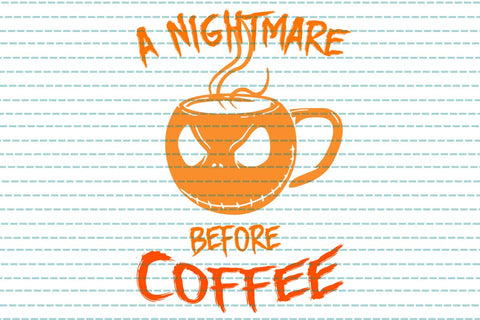 A nightmare before coffee, coffe clipart halloween, nightmare halloween, PNG, DXF, EPS, PDF, SVG