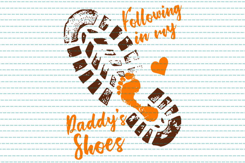 Following in my daddy's shoes SVG Files For Silhouette, Files For Cricut, SVG, DXF, EPS, PNG Instant Download