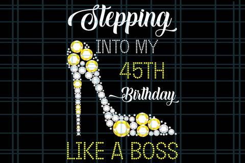 Stepping into my 45th birthday like a boss, PNG, DXF, EPS, PDF, SVG