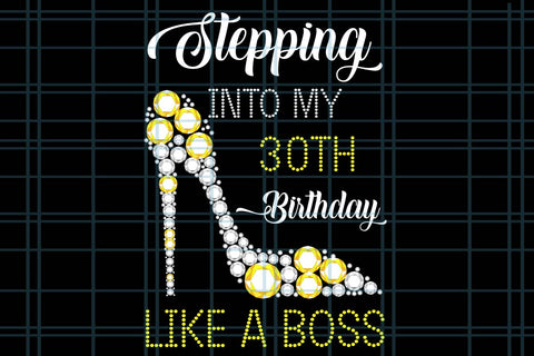 Stepping into my 30th birthday like a boss, PNG, DXF, EPS, PDF, SVG