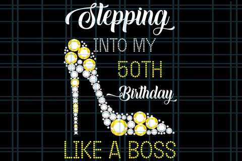 Stepping into my 50th birthday like a boss, PNG, DXF, EPS, PDF, SVG