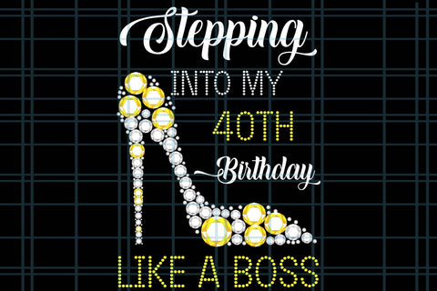 Stepping into my 40th birthday like a boss, PNG, DXF, EPS, PDF, SVG