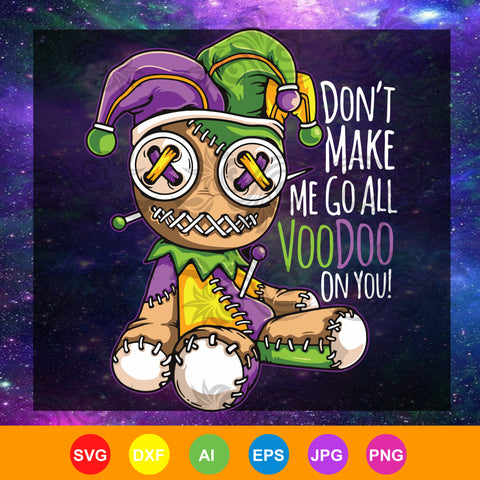 Mardi Gras Costume Don't Make Me Go All Voodoo Doll, Don't Make Me Go All Voodoo Doll svg, Mardis gras SVG, DXF, EPS, PNG Instant Download
