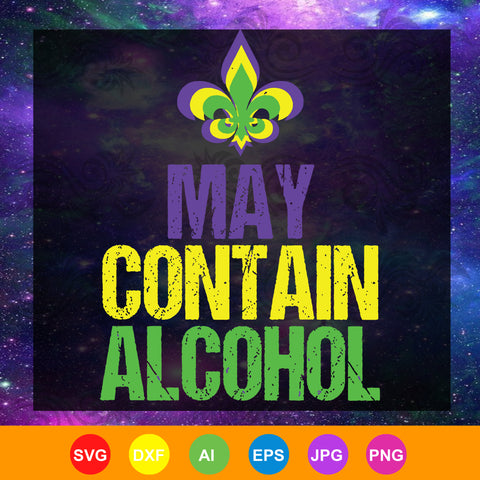 May contain alcohol, funny mardi gras,  mardi gras svg,  mardi gras SVG, DXF, EPS, PNG Instant Download