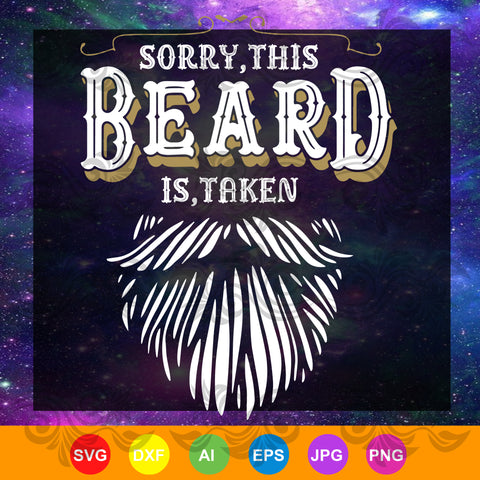 Mens Sorry This Beard is Taken Country Retro, this beard, beard SVG, DXF, EPS, PNG Instant Download