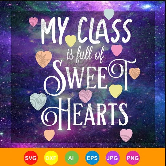 My class is full of sweethearts svg, teacher svg, sweethearts svg, valentine SVG, DXF, EPS, PNG Instant Download