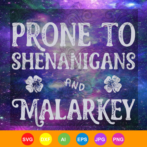 Prone To Shenanigans and Malarkey T shirt St Patricks Day, Prone To Shenanigans and Malarkey,  Shenanigans and Malarkey SVG, DXF, EPS, PNG Instant Download