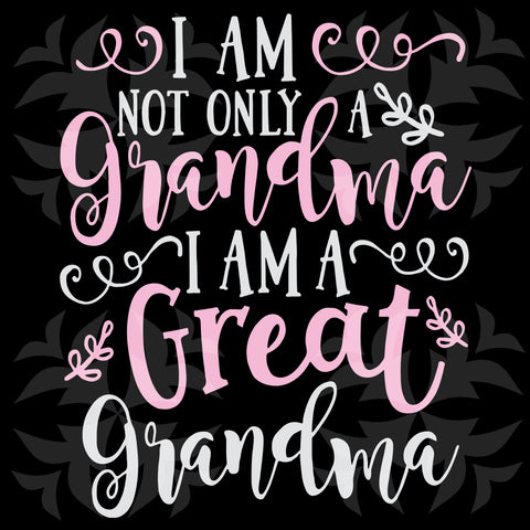 I am not only a grandma I am a great grandma, PNG, DXF, SVG