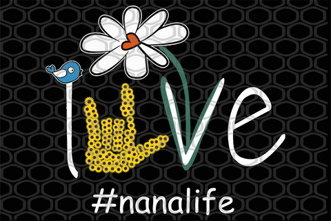 Love nana life, gift for nana, PNG, DXF, EPS, PDF, SVG