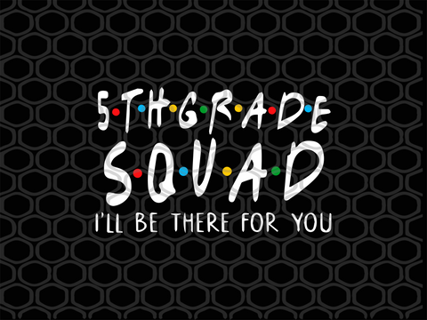 5th grade squad I'll be there for you SVG Files For Silhouette, Files For Cricut, SVG, DXF, EPS, PNG Instant Download