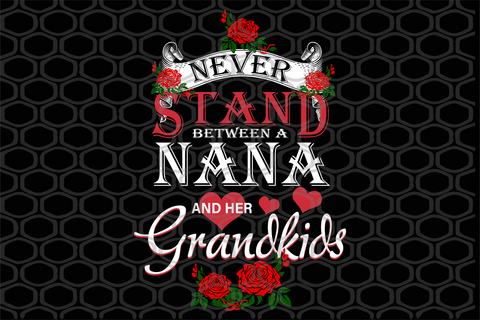Never stand between a nana and her grandkids, PNG, DXF, EPS, PDF, SVG
