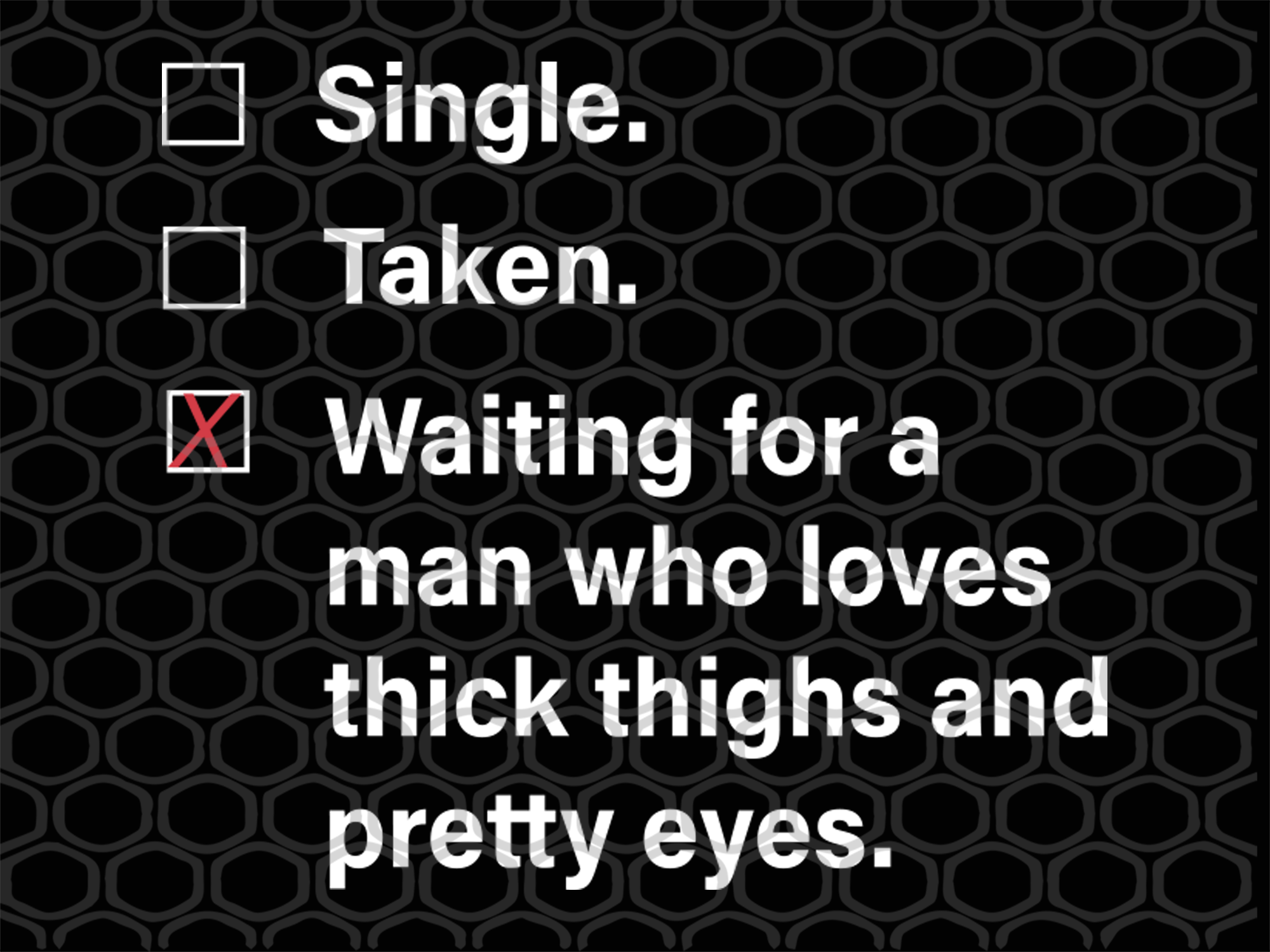 Single waiting for a man who loves thick thighs and pretty eyes, PNG, DXF, EPS, PDF, SVG