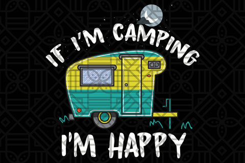 If I'm camping I'm happy, PNG, DXF, SVG, EPS, PDF