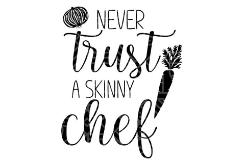 Never trust a skinny chef, PNG, DXF, SVG, EPS, PDF