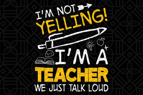 I'm not yelling I'm a teacher we just talk loud, PNG, DXF, SVG, EPS, PDF