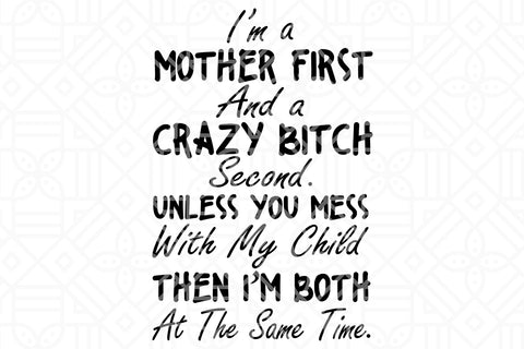 I'm a mother first and a crazy bitch, PNG, DXF, SVG, EPS, PDF