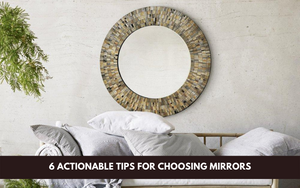 6 Actionable Tips For Choosing Mirrors For Your Home