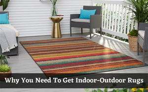 Top 7 Reasons Why You Need To Get Indoor-Outdoor Rugs