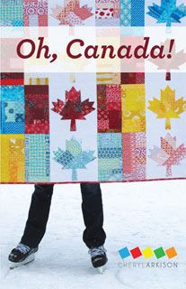 Oh, Canada! Quilt Pattern by Cheryl Arkison