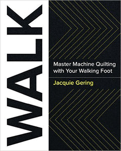 WALK - Master Machine Quilting With Your Walking Foot by Jacquie Gering