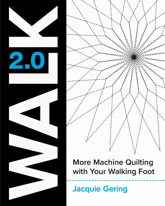 WALK 2.0 - More Machine Quilting With Your Walking Foot by Jacquie Gering