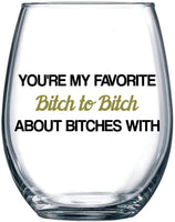 You're My Favorite Bitch To Bitch About Bitches With | Funny BFF Birthday Gift Idea | Girls Bachelorette Party Presents | Best Friend Gift For Women | 15 oz Dishwasher Safe Stemless Wine Glass