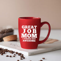 Great Job Mom I Turned Out Awesome - 14 oz Red Bistro Coffee Mug - Best Gift Idea for Mom's Birthday or Mothers Day from Husband, Son, Daughter or Kids - Fun Ideas for Moms Gifts Novelty Cute Mugs