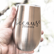 12oz - Because Patients - SS Stemless Wine Glass
