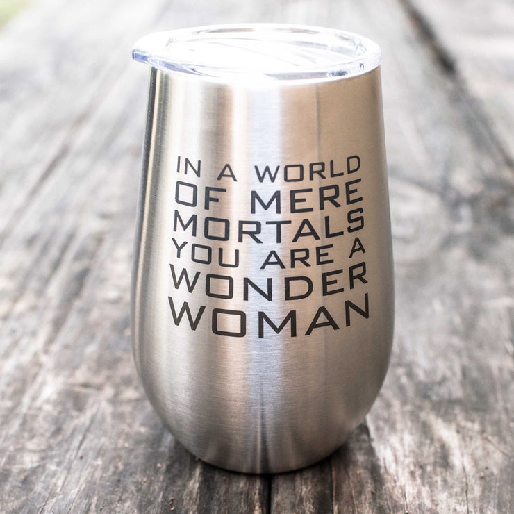 12oz - In a World of Mere Mortals You Are a Wonder Woman SS Stemless Wine Glass