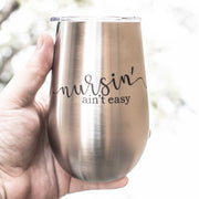 12oz - Nursin' Ain't Easy - SS Stemless Wine Glass