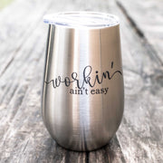 12oz - Workin' Ain't Easy - SS Stemless Wine Glass
