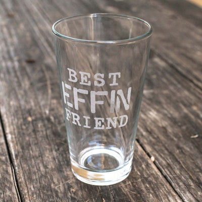 16oz Best Effin Friend Beer Glass