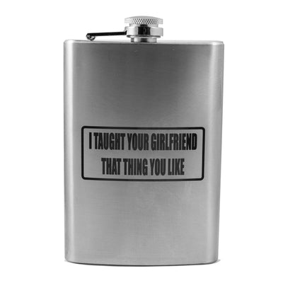 8oz I Taught Your Girlfriend That Thing You Like Flask L1