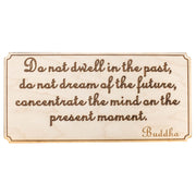 Do Not Dwell in the Past Wall Plaque - Raw Wood 12x6in