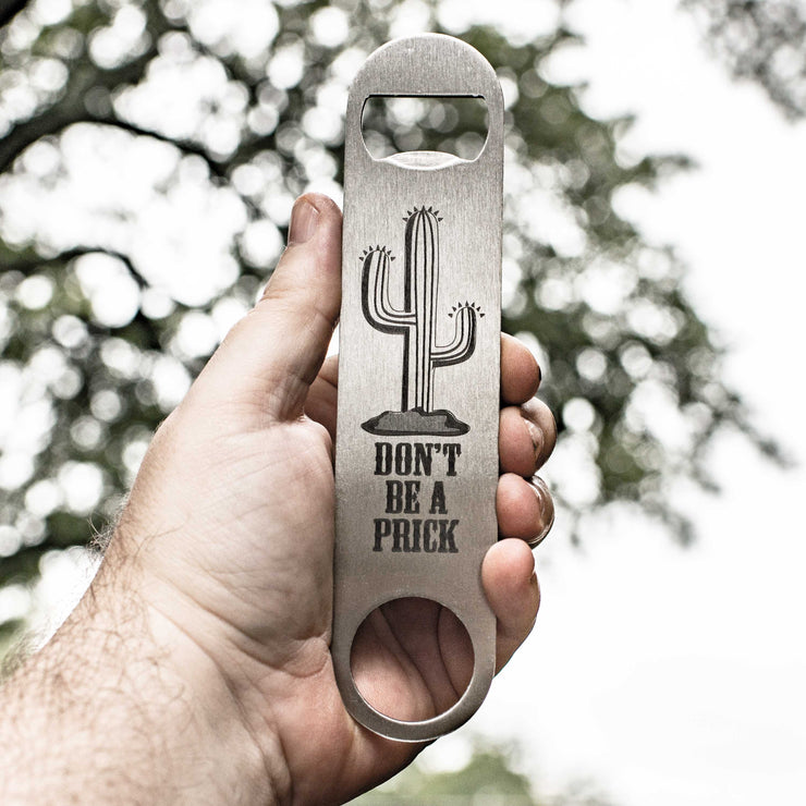 Don't be a Prick - Bottle Opener