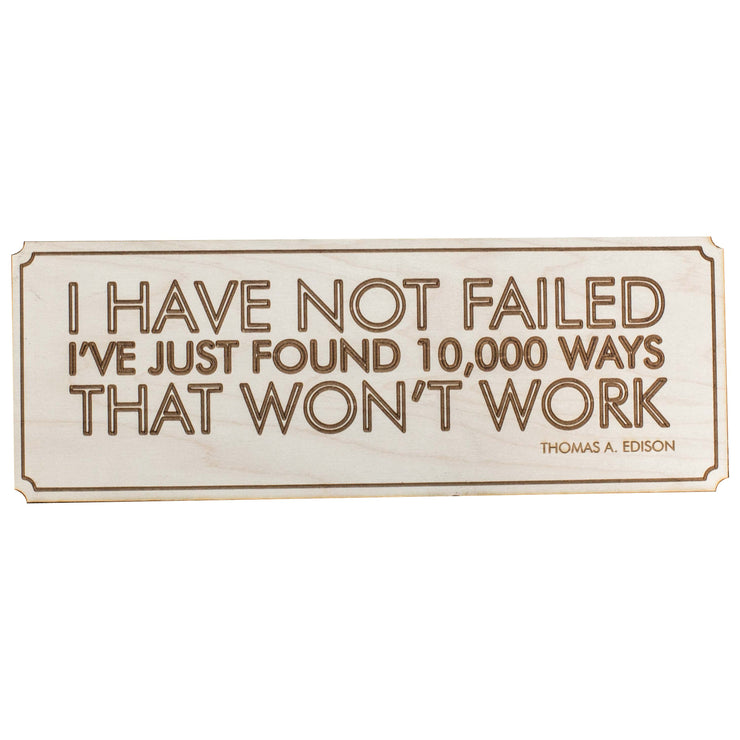 "I Have Not Failed Wall Plaque - Raw Wood 12x4in 1/4"" Thick"