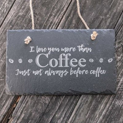 I Love You More than Coffee - Slate Sign 11x7in