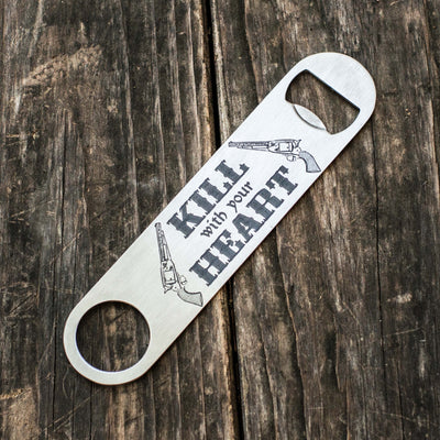 Kill With Your Heart - Bottle Opener