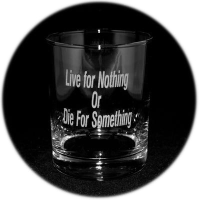 Rocks Glass - Live for Nothing or Die for Something Rocks Glass Lowball