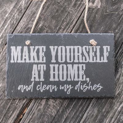 Make Yourself at Home - and Clean my Dishes - Slate Sign 11x7in