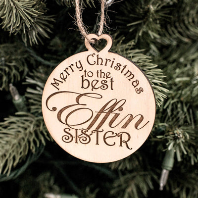 Ornament - Merry Christmas to the Best Effin Sister - Raw Wood 3x3in
