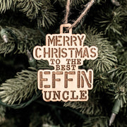 Ornament - Merry Christmas to the Best Effin Uncle - Raw Wood 3x4in
