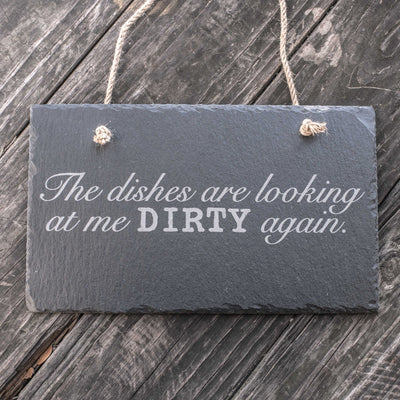 The Dishes are Looking at me Dirty Again - Slate Sign 11x7in