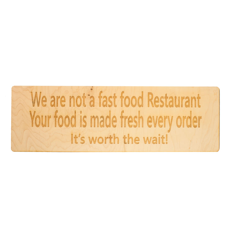We are not a fast food restaurant Maple It's Worth The Wait Maple Wood 18x5.5