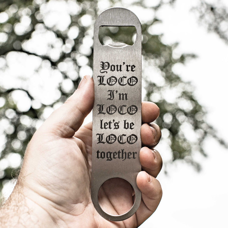 You're Loco - Bottle Opener