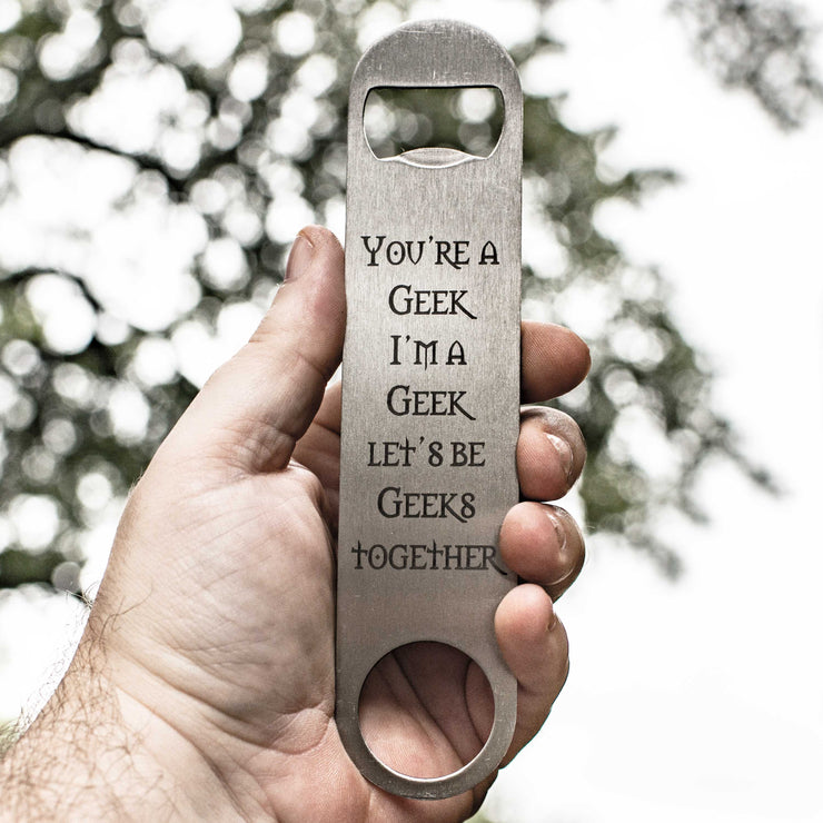 You're a Geek - Bottle Opener