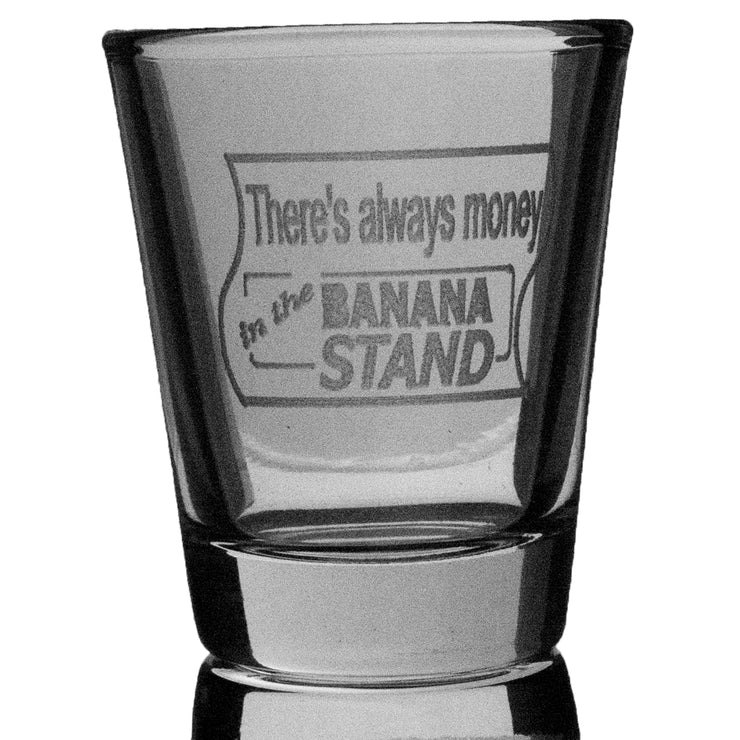2oz There's Always Money In The Banana Stand Shot Glass
