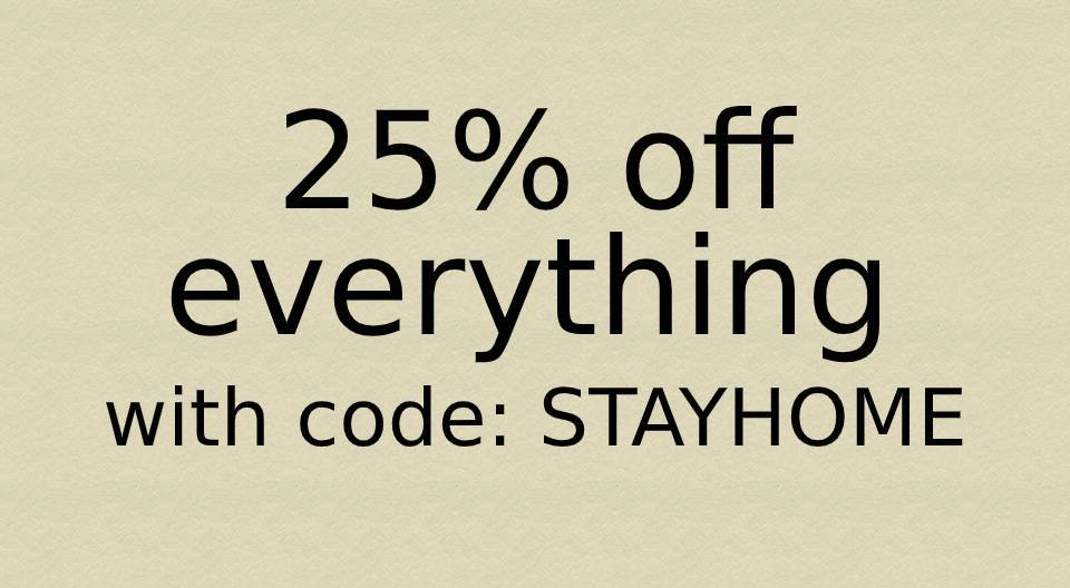 Offer extended and update; 25% off EVERYTHING!