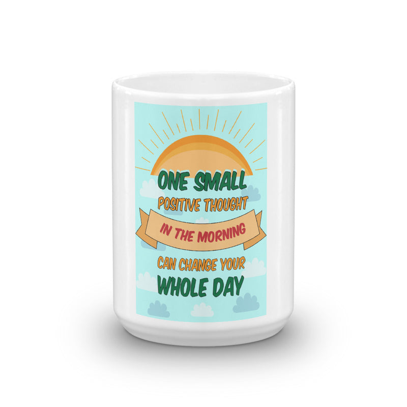 One small positive thought in the morning can change your day Mug